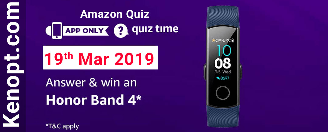 Amazon Quiz 19  March 2019 Answers – Win Honor Band 4 Today
