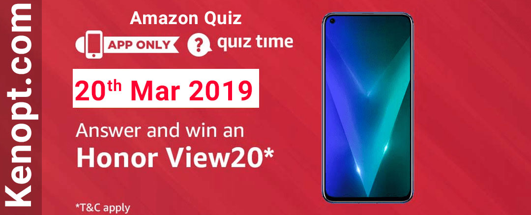 Amazon Quiz 20  March 2019 Answers – Win Honor View20 Today