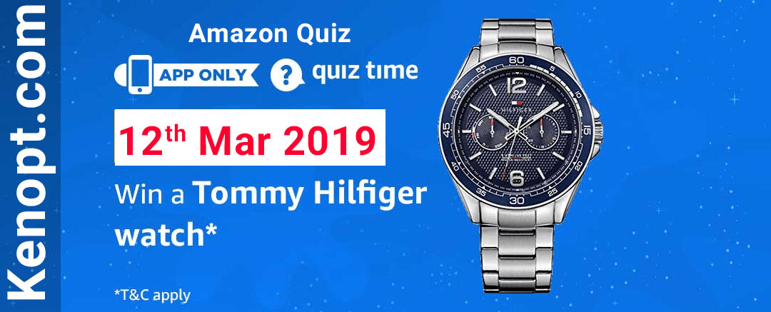 Amazon Quiz 12 March 2019 Answers – Win Tommy Hilfiger Watch