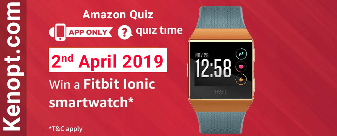 Amazon Quiz 2 April 2019 Answers – Win a Fitbit Iconi Smartwatch Today