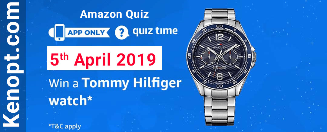 Amazon Quiz 5 April 2019 Answers – Win a Tommy Hilfiger Watch Today