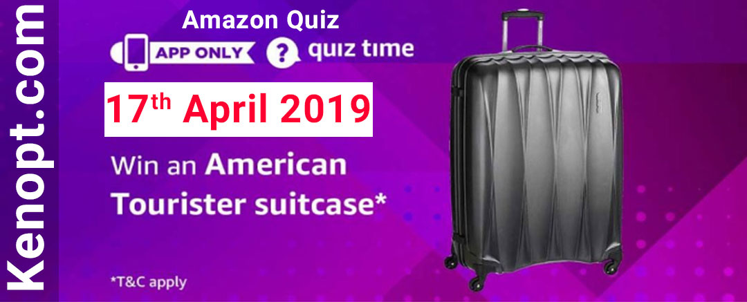 Amazon Quiz Answers 17 April 2019  – win an American Tourister Suitcase Today