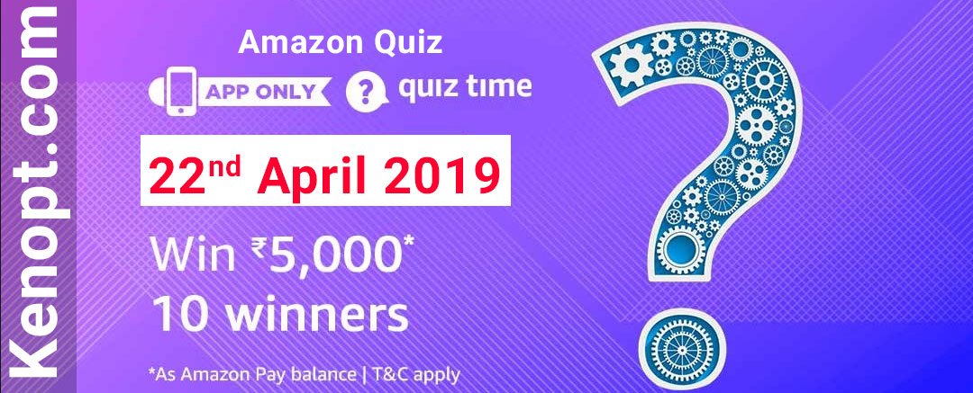 Amazon Quiz Answers 22 April 2019  – 10 winners will win Rs 5000 Amazon Pay Balance Today